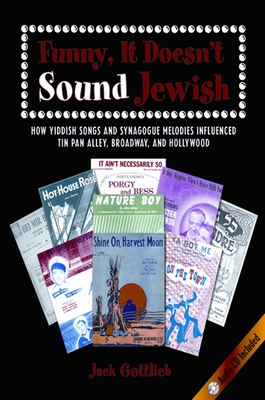 Funny, It Doesn't Sound Jewish: How Yiddish Songs and Synagogue Melodies Influenced Tin Pan Alley, Broadway, and Hollywood [With CD] (SUNY Series in Modern Jewish Literature and Culture) Cover Image