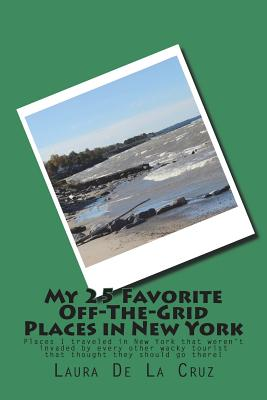 My 25 Favorite Off-The-Grid Places in New York: Places I traveled in New York that weren't invaded by every other wacky tourist that thought they shou Cover Image