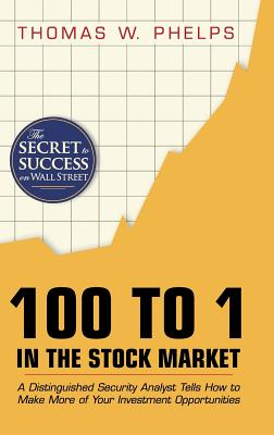 100 to 1 in the Stock Market: A Distinguished Security Analyst Tells How to Make More of Your Investment Opportunities Cover Image
