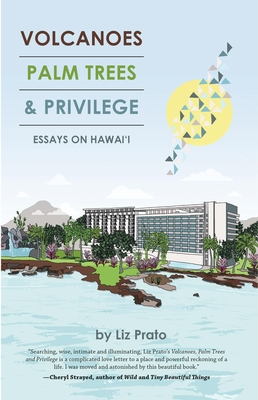 Volcanoes, Palm Trees & Privilege: Essays on Hawai'i Cover Image