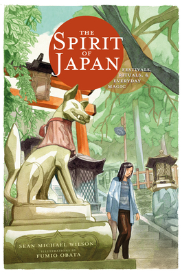 The Spirit of Japan: Festivals, Rituals and Everyday Magic Cover Image