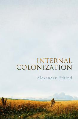 Internal Colonization: Russia's Imperial Experience Cover Image