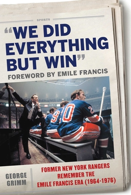 We Did Everything But Win: Former New York Rangers Remember the Emile Francis Era (1964-1976) Cover Image