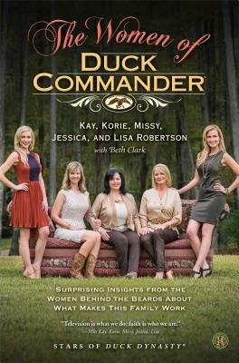 The Women of Duck Commander: Surprising Insights from the Women Behind the Beards About What Makes This Family Work Cover Image