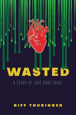 Wasted: A Story of Love Gone Toxic Cover Image