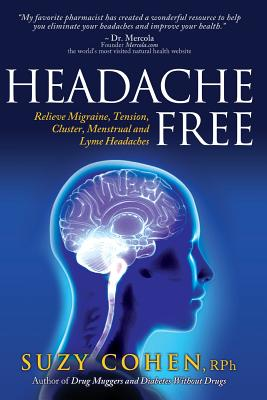 Headache Free: Relieve Migraine, Tension, Cluster, Menstrual and Lyme Headaches Cover Image
