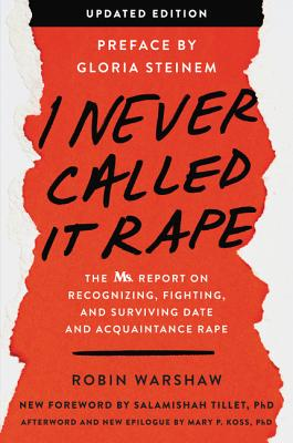I Never Called It Rape - Updated Edition: The Ms. Report on Recognizing, Fighting, and Surviving Date Rape Cover Image