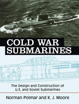 Cold War Submarines: The Design and Construction of U.S. and Soviet Submarines, 1945-2001 Cover Image