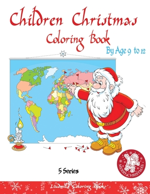 childrens christmas coloring books by age 9 to 12: (5 Series) Christmas coloring books for children and schoolchildren. Decorate Santa Claus, a Christ Cover Image