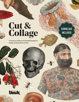 Cut & Collage: A Treasury of Bizarre and Beautiful Images for Collage and Mixed Media Artists Cover Image