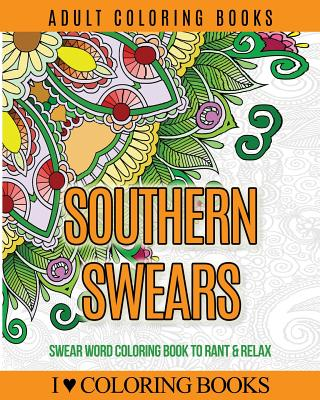 Adult Coloring Books: Southern Swears: Swear Word Coloring Book to Rant & Relax Cover Image