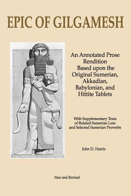 Epic of Gilgamesh: An Annotated Prose Rendition Based Upon the Original Akkadian, Babylonian, Hittite and Sumerian Tablets with Supplemen Cover Image
