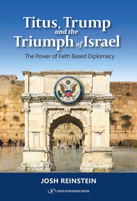 Titus, Trump and the Triumph of Israel: The Power of Faith Based Diplomacy Cover Image