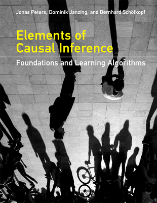 Elements of Causal Inference: Foundations and Learning Algorithms (Adaptive Computation and Machine Learning) Cover Image