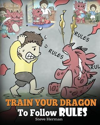 Train Your Dragon To Follow Rules: Teach Your Dragon To NOT Get Away With Rules. A Cute Children Story To Teach Kids To Understand The Importance of F Cover Image
