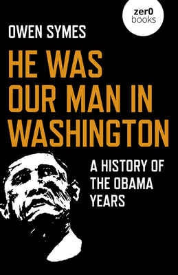 He Was Our Man in Washington: A History of the Obama Years Cover Image