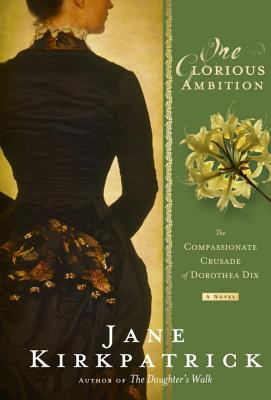 One Glorious Ambition: The Compassionate Crusade of Dorothea Dix Cover Image
