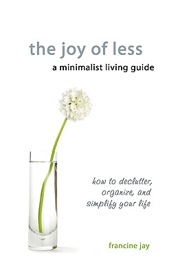 The Joy of Less, a Minimalist Living Guide: How to Declutter, Organize, and Simplify Your Life Cover Image