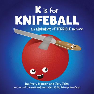 K is for Knifeball: An Alphabet of Terrible Advice Cover Image