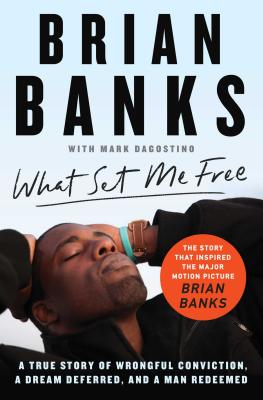 What Set Me Free (The Story That Inspired the Major Motion Picture Brian Banks): A True Story of Wrongful Conviction, a Dream Deferred, and a Man Redeemed Cover Image
