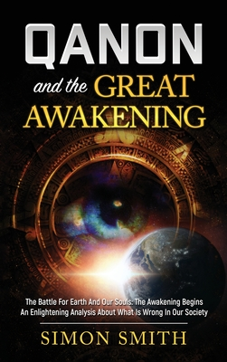 Qanon And The Great Awakening: The Battle For Earth And Our Souls: The Awakening Begins An Enlightening Analysis About What Is Wrong In Our Society Cover Image