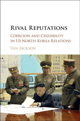 Rival Reputations: Coercion and Credibility in Us-North Korea Relations Cover Image