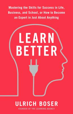 Learn Better: Mastering the Skills for Success in Life, Business, and School, or How to Become an Expert in Just About Anything Cover Image