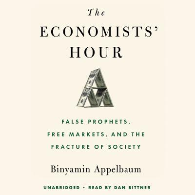 The Economists' Hour: False Prophets, Free Markets, and the Fracture of Society Cover Image