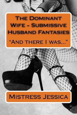 The Dominant Wife - Submissive Husband Fantasies: And there I was... Cover Image