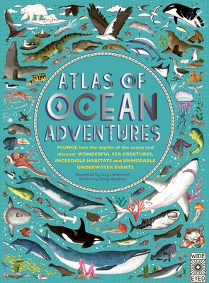 Atlas of Ocean Adventures: Plunge into the depths of the ocean and discover wonderful sea creatures, incredible habitats, and unmissable underwater events Cover Image