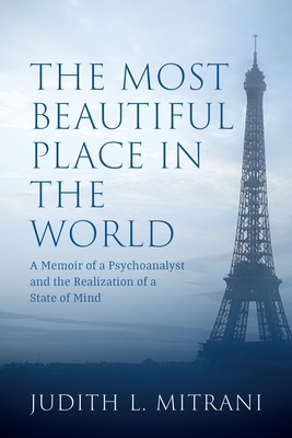 The Most Beautiful Place in the World: A Memoir of a Psychoanalyst and the Realization of a State of Mind Cover Image