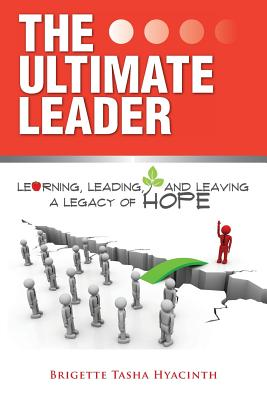 The Ultimate Leader: Learning, Leading and Leaving a Legacy of Hope Cover Image