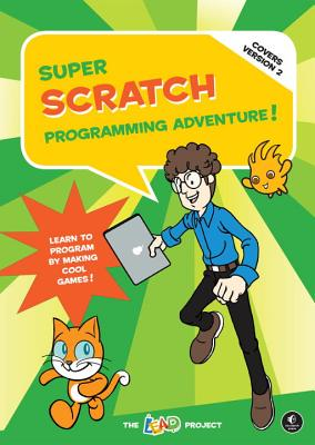 Super Scratch Programming Adventure! (Covers Version 2): Learn to Program by Making Cool Games (Covers Version 2) Cover Image