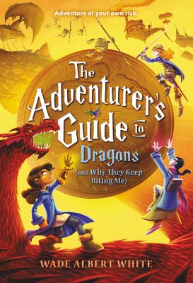 The Adventurer's Guide to Dragons and They keep Biting Me by Wade Albert White