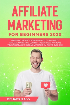 Affiliate Marketing for Beginners 2020: Intensive Course for Beginners to Learn About Affiliate Marketing. Learn In 30 Days How to Create Your First P cover
