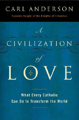 A Civilization of Love: What Every Catholic Can Do to Transform the World Cover Image