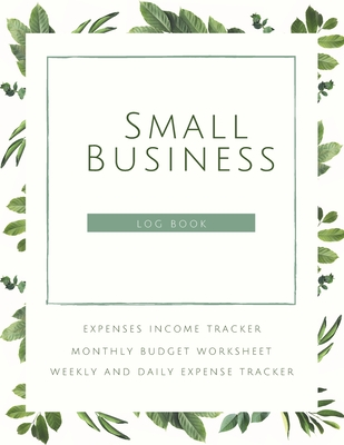 Small Business Logbook Expenses Income Tracker Monthly Budget Worksheet Weekly and daily Expense Tracker: Accounting Essentials To Record Income and E Cover Image