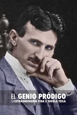 El Genio Pródigo: La Extraordinaria Vida de Nikola Tesla Cover Image