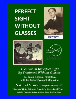 Perfect Sight Without Glasses - The Cure Of Imperfect Sight By Treatment Without Glasses - Dr. Bates Original, First Book: Smaller Print, Black & Whit Cover Image