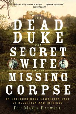 The Dead Duke, His Secret Wife, and the Missing Corpse: An Extraordinary Edwardian Case of Deception and Intrigue Cover Image