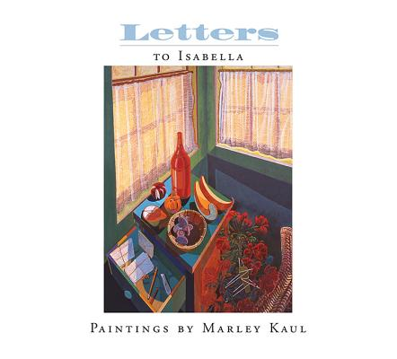 Letters to Isabella: Paintings by Marley Kaul Cover Image