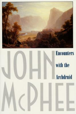 Encounters with the Archdruid: Narratives About a Conservationist and Three of His Natural Enemies Cover Image