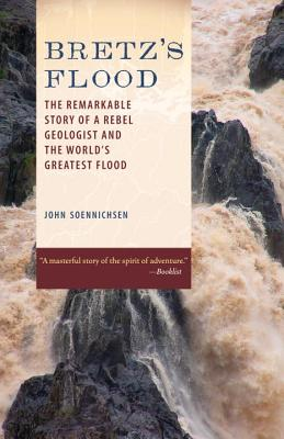 Bretz's Flood: The Remarkable Story of a Rebel Geologist and the World's Greatest Flood Cover Image