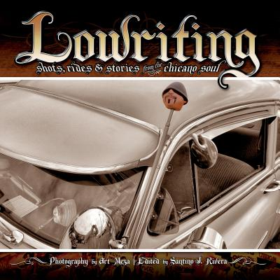Lowriting: Shots, Rides & Stories from the Chicano Soul Cover Image