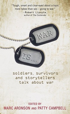 War Is...: Soldiers, Survivors and Storytellers Talk about War Cover Image