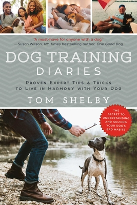 Dog Training Diaries: Proven Expert Tips & Tricks to Live in Harmony with Your Dog Cover Image
