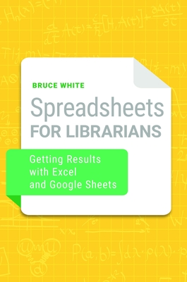 Spreadsheets for Librarians: Getting Results with Excel and Google Sheets Cover Image