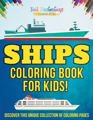 Ships Coloring Book For Kids! Discover This Unique Collection Of Coloring Pages Cover Image