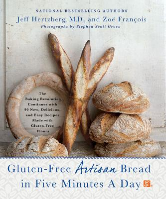Gluten-Free Artisan Bread in Five Minutes a Day: The Baking Revolution Continues with 90 New, Delicious and Easy Recipes Made with Gluten-Free Flours Cover Image