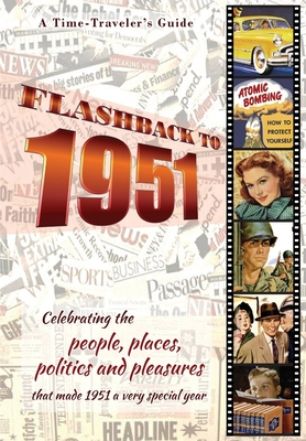 Flashback to 1951 - A Time Traveler's Guide: Celebrating the people, places, politics and pleasures that made 1951 a very special year. Perfect birthd Cover Image